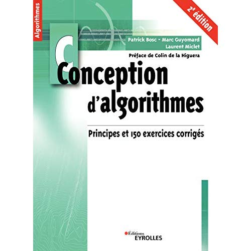 CONCEPTION D ALGORITHMES 2E EDITION - PRINCIPES ET 150 EXERCICES CORRIGES  PREFACE DE LA HIGUERA