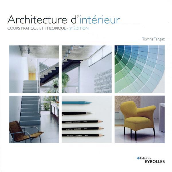 ARCHITECTURE D INTERIEUR - COURS PRATIQUE ET THEORIQUE  2E EDITION