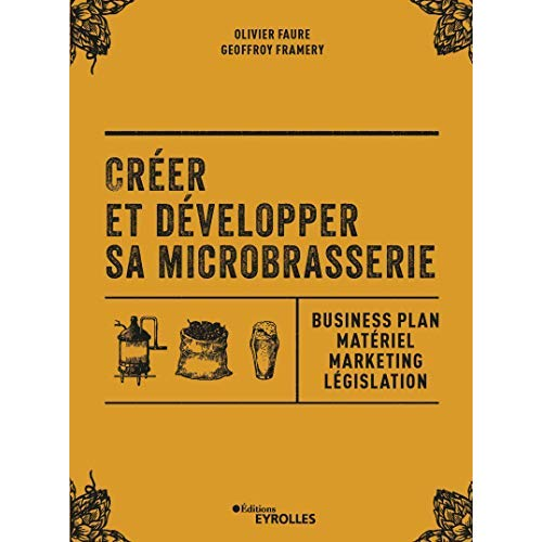 CREER ET DEVELOPPER SA MICROBRASSERIE - BUSINESSPLAN  MATERIEL MARKETING  LEGISLATION