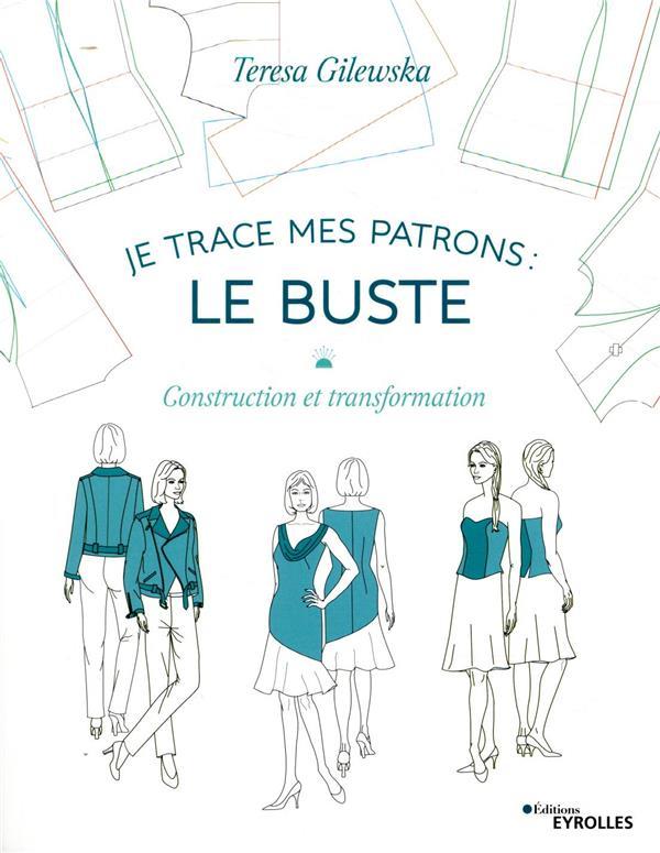 JE TRACE MES PATRONS - LE BUSTE - CONSTRUCTION ET TRANSFORMATION