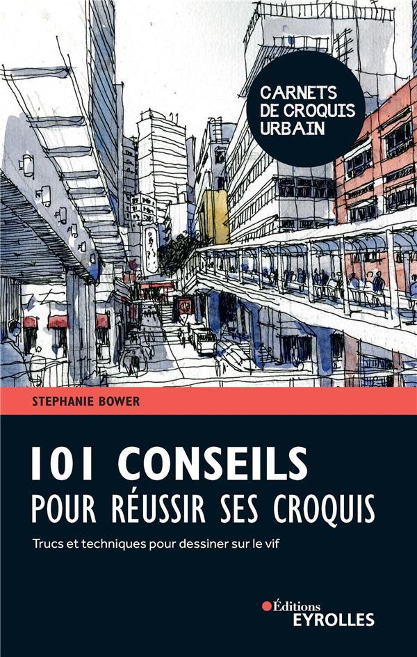 101 CONSEILS POUR REUSSIR SES CROQUIS - TRUCS ET TECHNIQUES POUR DESSINER SUR LE VIF