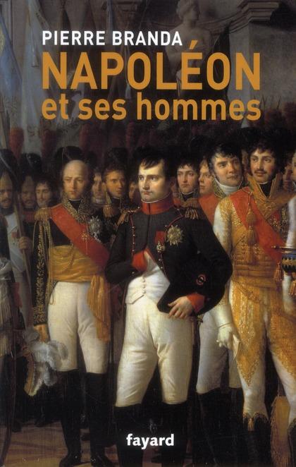 NAPOLEON ET SES HOMMES - LA MAISON DE L'EMPEREUR, 1804-1815