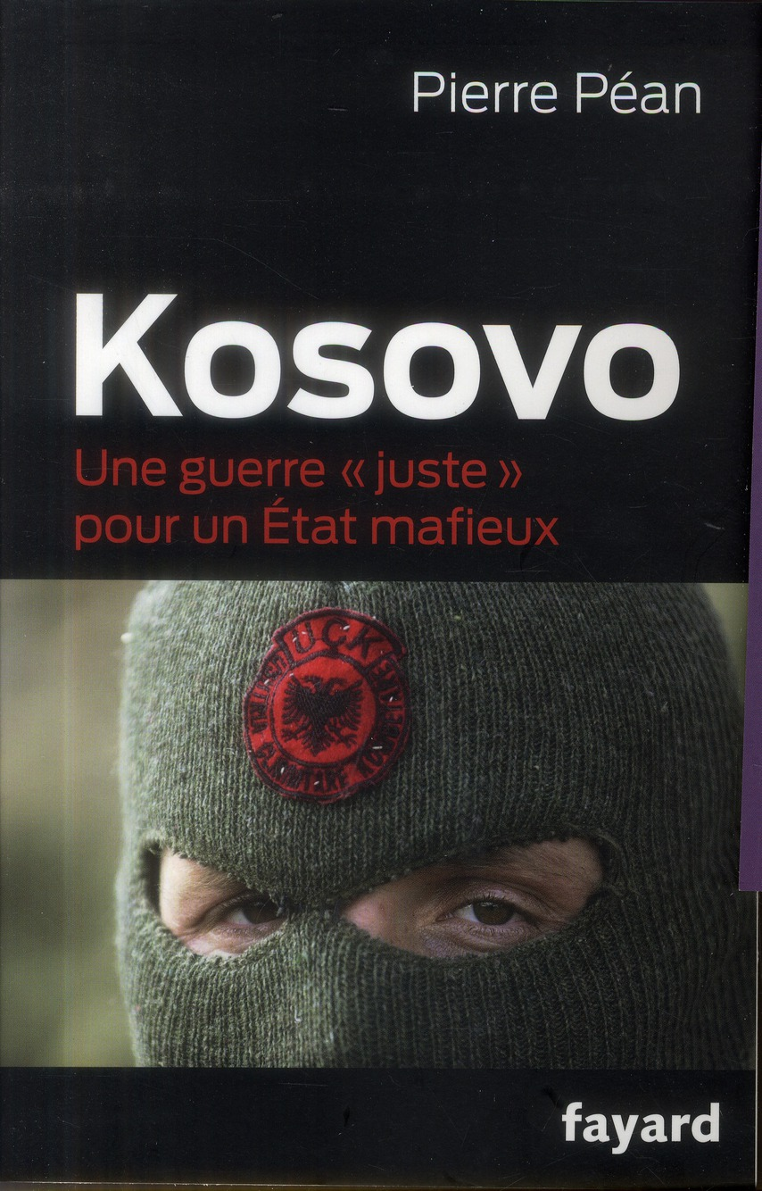 """KOSOVO - UNE GUERRE """"JUSTE"""" POUR UN ETAT MAFIEUX"""