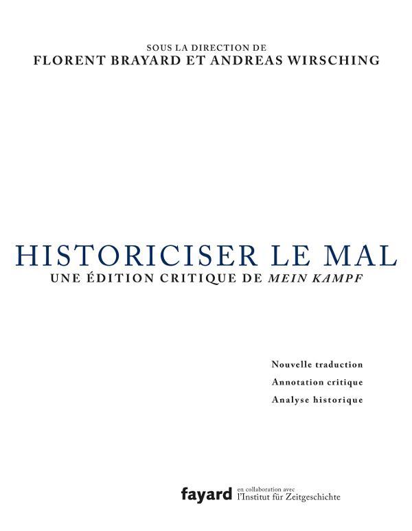 HISTORICISER LE MAL - TRADUCTION, ANNOTATION CRITIQUE ET ANALYSE DE MEIN KAMPF D'ADOLF HITLER