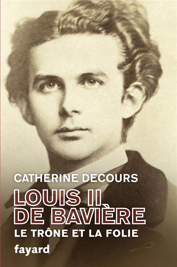 LOUIS II DE BAVIERE - LE TRONE ET LA FOLIE