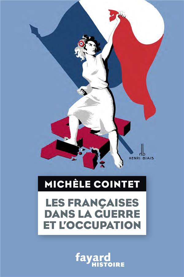 DIVERS HISTOIRE - 14 - LES FRANCAISES DANS LA GUERRE ET L'OCCUPATION
