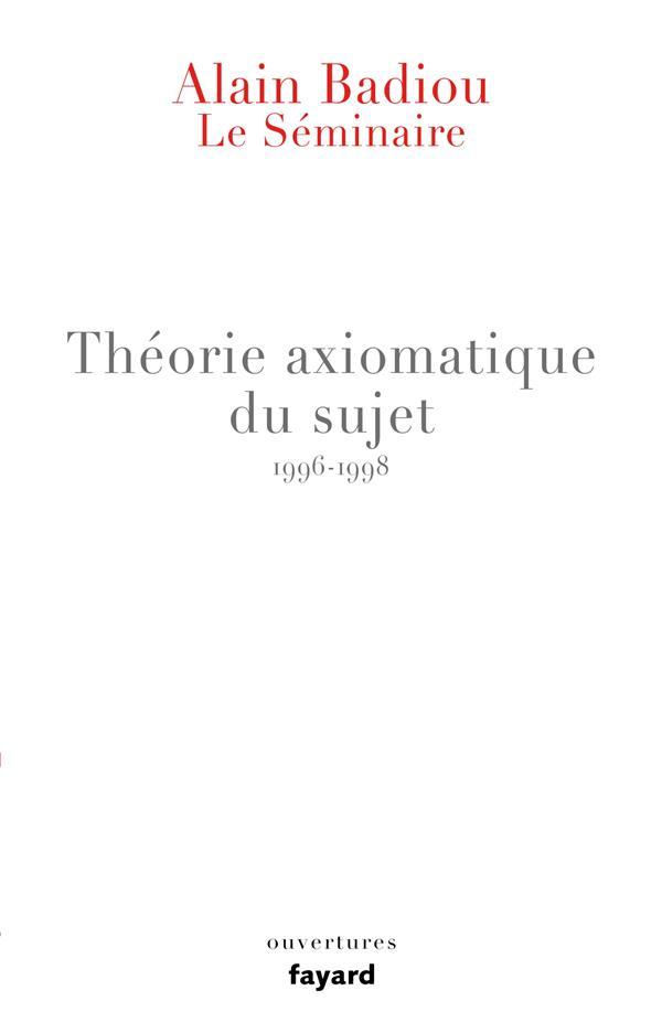 LE SEMINAIRE - THEORIE AXIOMATIQUE DU SUJET (1996-1998)