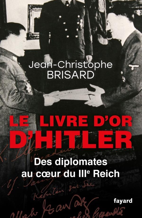 LE LIVRE D'OR D'HITLER - DES DIPLOMATES AU COEUR DU IIIE REICH