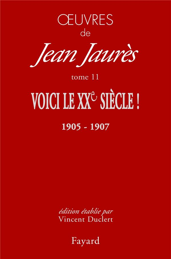 OEUVRES TOME 11 - VOICI LE XXE SIECLE ! (1905-1907)