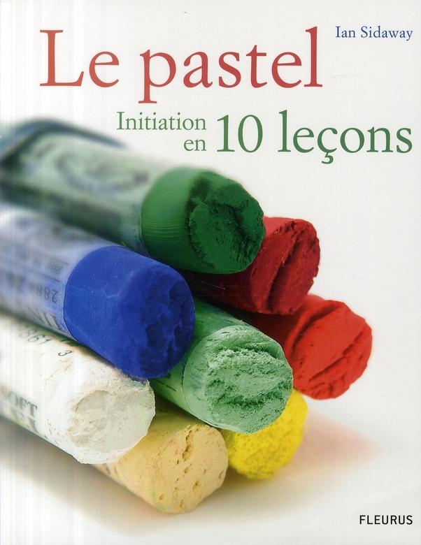 PASTEL, INITIATION EN 10 LECONS (LE)