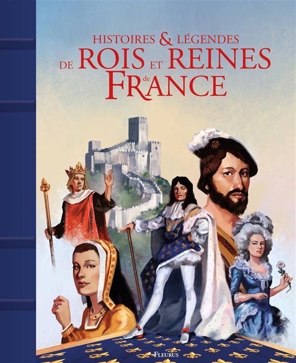 HISTOIRES ET LEGENDES DES ROIS ET REINES DE FRANCE