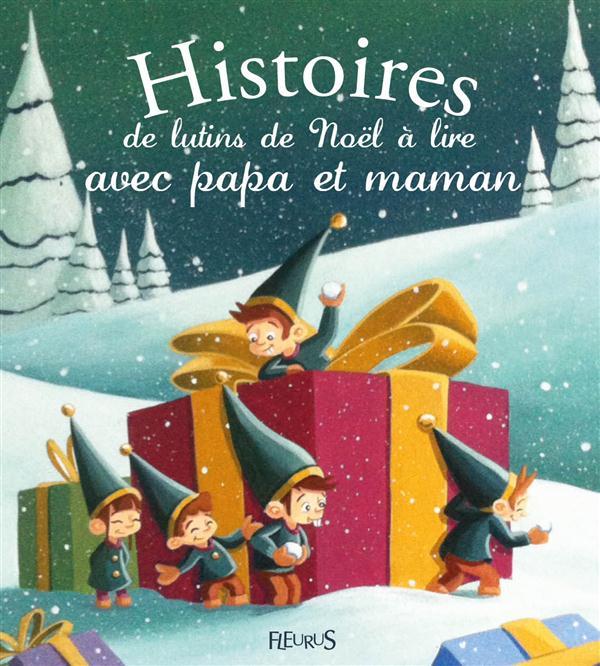 HISTOIRES DE LUTINS DE NOEL A LIRE AVEC PAPA ET MAMAN