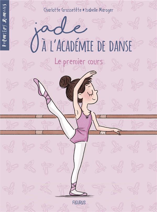 JADE A L'ACADEMIE DE DANSE - TOME 1 - LE PREMIER COURS