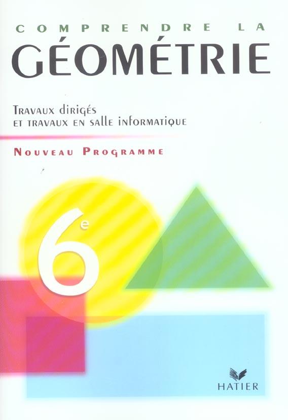 COMPRENDRE LA GEOMETRIE 6E ED 2005 - CAHIER DE L'ELEVE