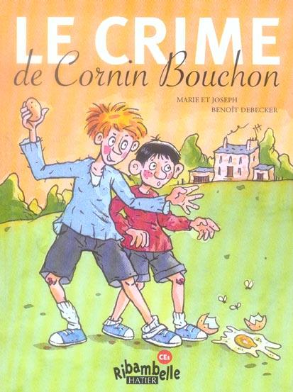 RIBAMBELLE CE1 SERIE JAUNE ED. 2011 - LE CRIME DE CORNIN BOUCHON (ALBUM N 5)