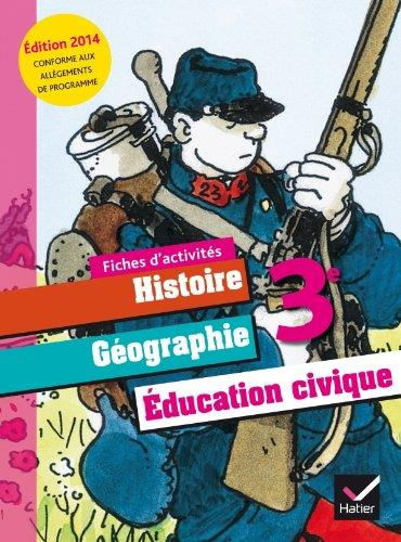 HISTOIRE-GEOGRAPHIE EDUCATION CIVIQUE 3E ED. 2014 - FICHES D'ACTIVITES