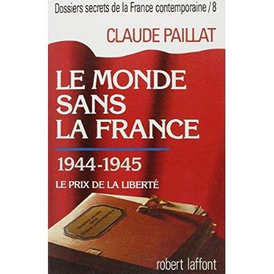 LE MONDE SANS LA FRANCE - 1944-1945 - TOME 8