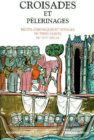 CROISADES ET PELERINAGES RECITS, CHRONIQUES ET VOYAGES EN TERRE SAINTE XIIE-XVIE SIECLE