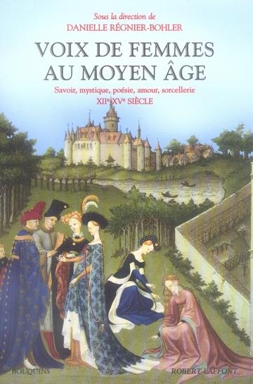 VOIX DE FEMMES AU MOYEN AGE SAVOIR, MYSTIQUE, POESIE, AMOUR, SORCELLERIE