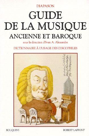 GUIDE DE LA MUSIQUE ANCIENNE ET BAROQUE DICTIONNAIRE A L'USAGE DES DISCOPHILES