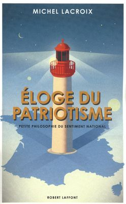 ELOGE DU PATRIOTISME PETITE PHILOSOPHIE DU SENTIMENT NATIONAL