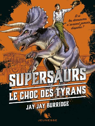 SUPERSAURS - TOME 3 LE CHOC DES TYRANS - VOL03