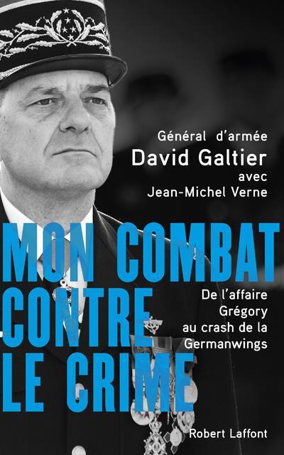 MON COMBAT CONTRE LE CRIME - DE L'AFFAIRE GREGORY AU CRASH DE LA GERMANWINGS