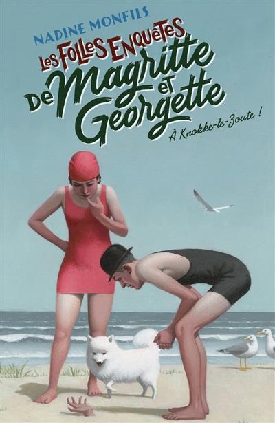 LES FOLLES ENQUETES DE MAGRITTE ET GEORGETTE - A KNOKKE-LE-ZOUTE !