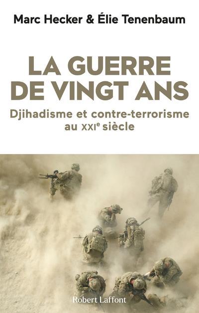 LA GUERRE DE VINGT ANS - DJIHADISME ET CONTRE-TERRORISME AU XXIE SIECLE