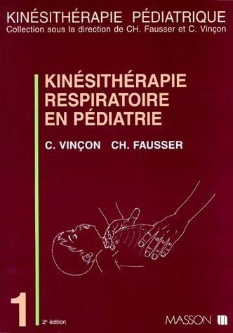 KINESITHERAPIE RESPIRATOIRE EN PEDIATRIE.DU PREMATURE AU PETIT ENFANT