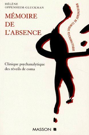 MEMOIRE DE L'ABSENCE. CLINIQUE PSYCHANALYTIQUE DES REVEILS DE COMA