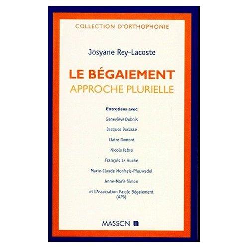 LE BEGAIEMENT:APPROCHE PLURIELLE.ENTRETIENS AVEC GENEVIEVE DUBOIS,JACQUES DUCASSE,CL.DUMONT