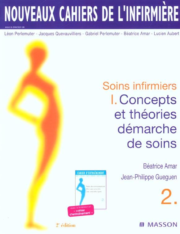 NCI 2 SOINS INFIRMIERS 1 CONCEPTS ET THEORIES, DEMARCHE DE SOINS 2EME EDITION