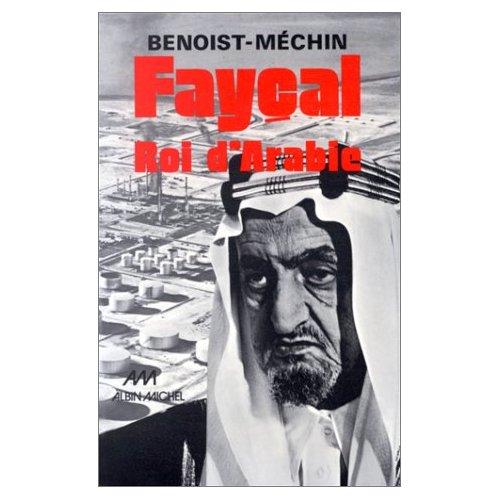 FAYCAL, ROI D'ARABIE, 1906-1975 - L'HOMME, LE SOUVERAIN, SA PLACE DANS LE MONDE