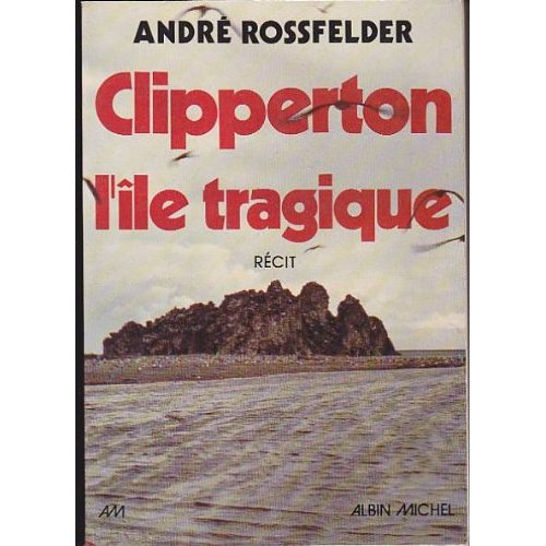 CLIPPERTON, L ILE TRAGIQUE
