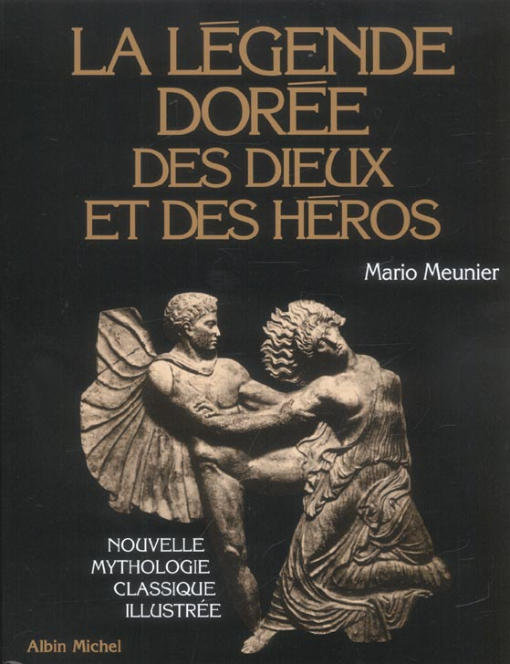 LA LEGENDE DOREE DES DIEUX ET DES HEROS - NOUVELLE MYTHOLOGIE CLASSIQUE