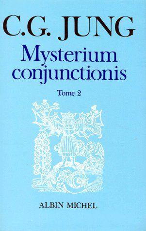 MYSTERIUM CONJUNCTIONIS - TOME 2 - ETUDES SUR LA SEPARATION ET LA REUNION DES OPPOSES PSYCHIQUES DAN