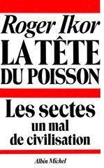LA TETE DU POISSON - LES SECTES, UN MAL DE CIVILISATION