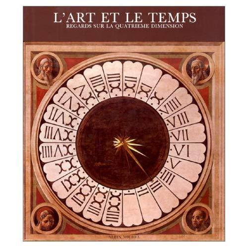 L'ART ET LE TEMPS - REGARDS SUR LA QUATRIEME DIMENSION. SOUS LE DIRECTION DE MICHEL BAUDSON