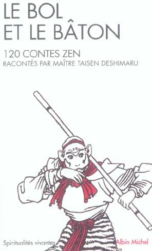 LE BOL ET LE BATON - 120 CONTES ZEN