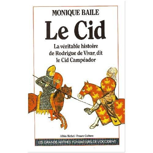 LE CID - LA VERITABLE HISTOIRE DE RODRIGUE DE VIVAR, DIT LE CID CAMPEADOR