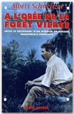 A L'OREE DE LA FORET VIERGE - RECITS ET REFLEXIONS D'UN MEDECIN EN AFRIQUE EQUATORIALE FRANCAISE