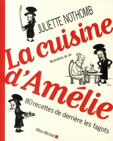 LA CUISINE D' AMELIE - 80 RECETTES DE DERRIERE LES FAGOTS
