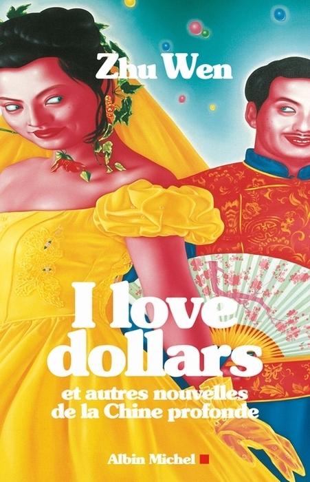 I LOVE DOLLARS - ET AUTRES HISTOIRES DE LA CHINE PROFONDE