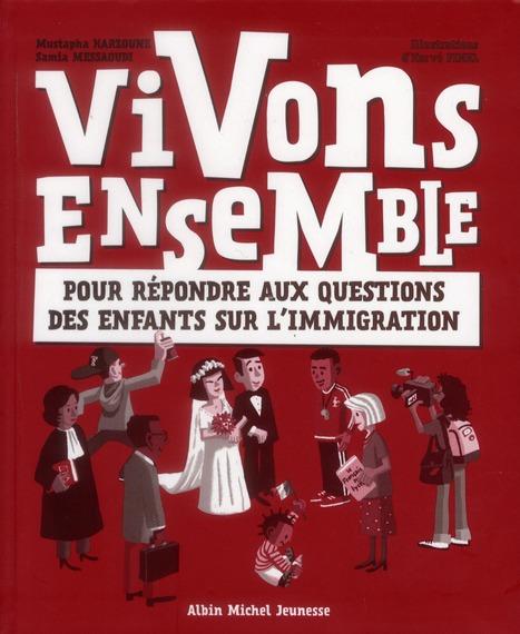 VIVONS ENSEMBLE - POUR REPONDRE AUX QUESTIONS DES ENFANTS SUR L'IMMIGRATION
