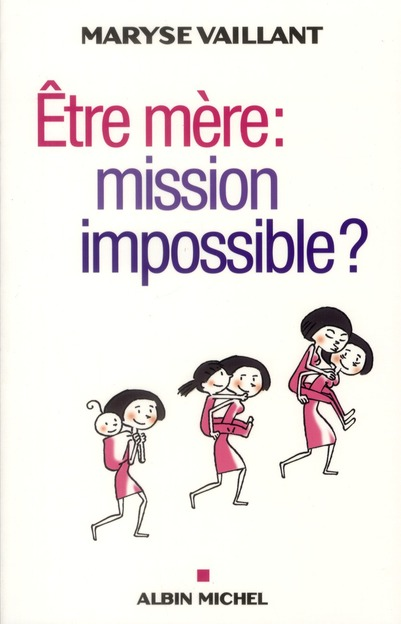 ETRE MERE : MISSION IMPOSSIBLE ?