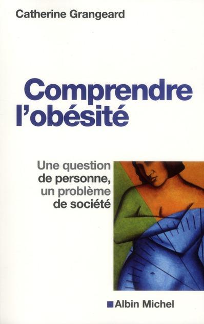 COMPRENDRE L'OBESITE - UNE QUESTION DE PERSONNE, UN PROBLEME DE SOCIETE