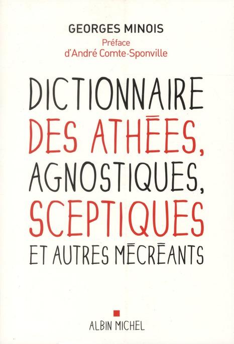 DICTIONNAIRE DES ATHEES, AGNOSTIQUES, SCEPTIQUES ET AUTRES MECREANTS