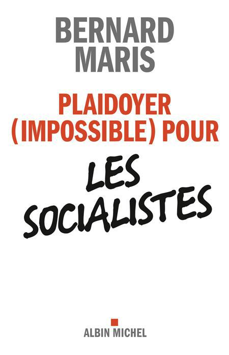 PLAIDOYER (IMPOSSIBLE) POUR LES SOCIALISTES