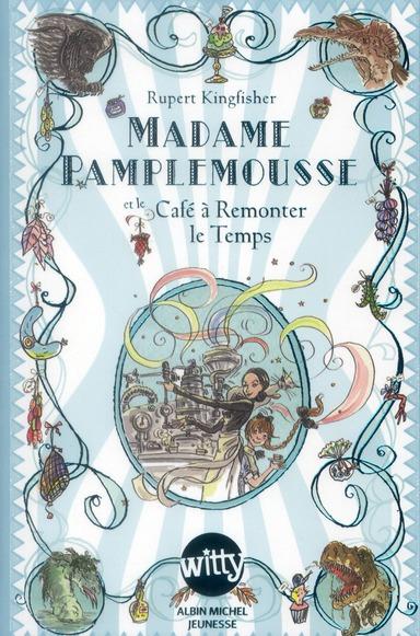 MADAME PAMPLEMOUSSE ET LE CAFE A REMONTER LE TEMPS - TOME 2